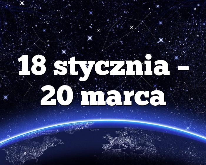 18 stycznia – 20 marca