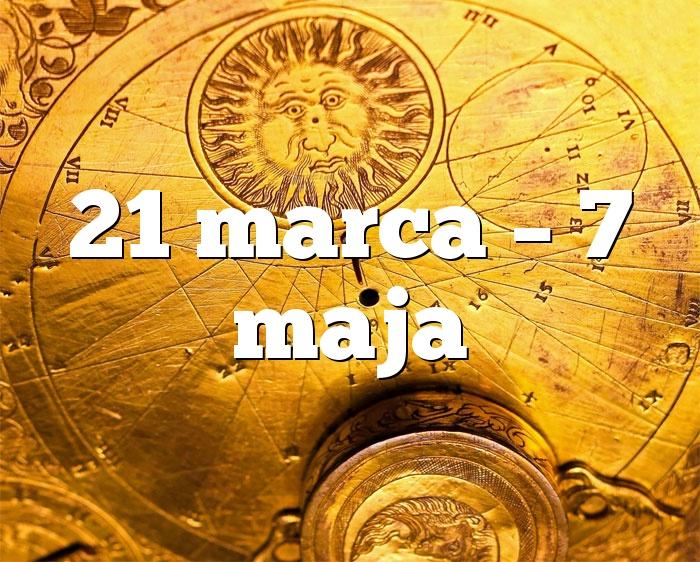 21 marca – 7 maja