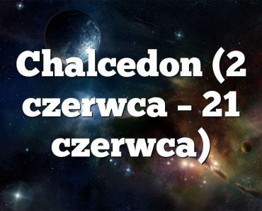 Chalcedon (2 czerwca – 21 czerwca)