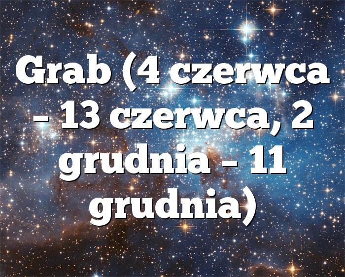 Grab (4 czerwca – 13 czerwca, 2 grudnia – 11 grudnia)