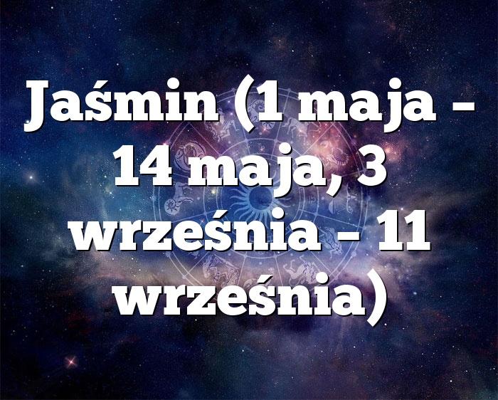 Jaśmin (1 maja – 14 maja, 3 września – 11 września)
