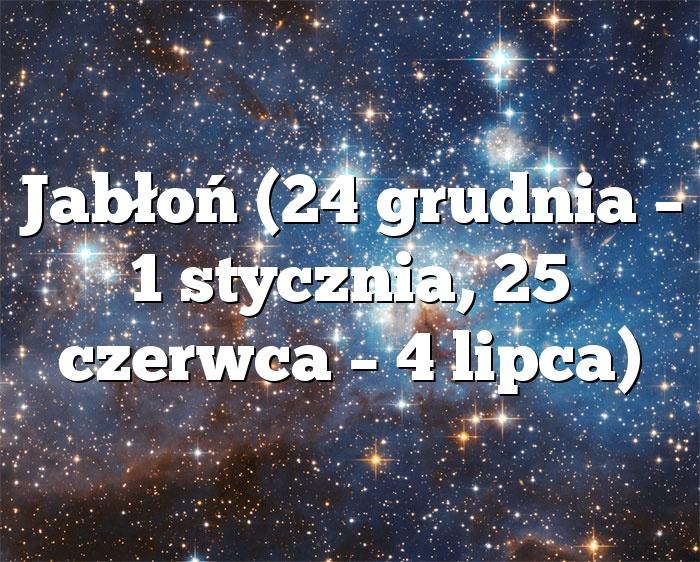 Jabłoń (24 grudnia – 1 stycznia, 25 czerwca – 4 lipca)