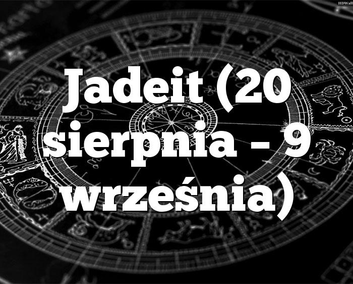 Jadeit (20 sierpnia – 9 września)