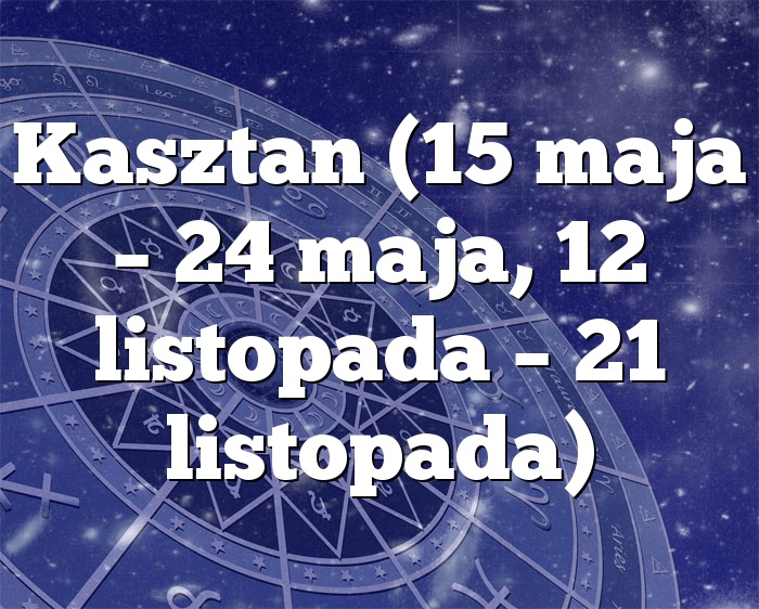 Kasztan (15 maja – 24 maja, 12 listopada – 21 listopada)
