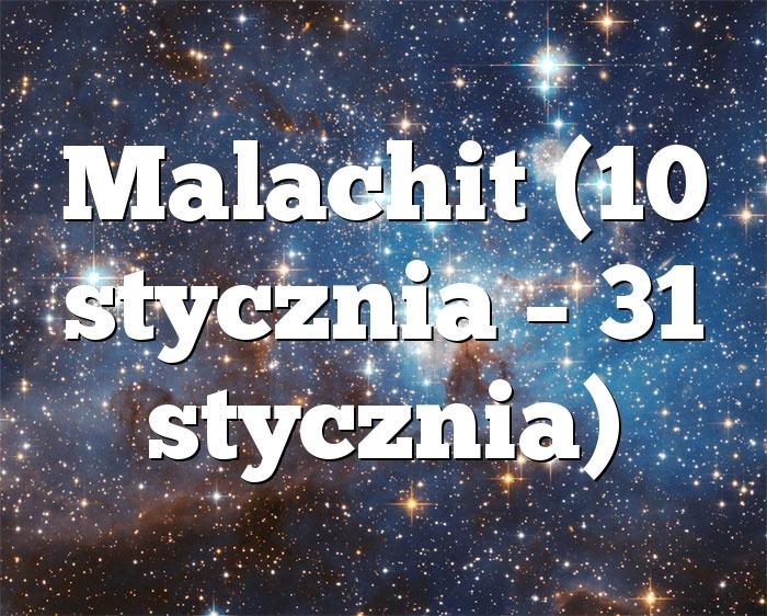 Malachit (10 stycznia – 31 stycznia)