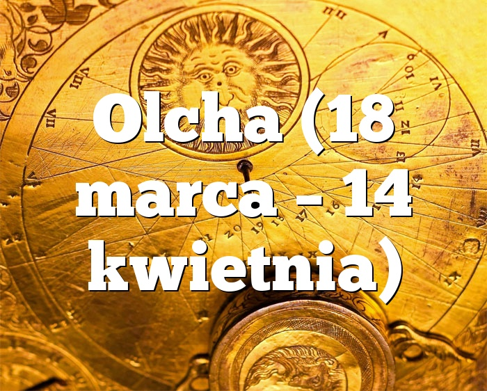 Olcha (18 marca – 14 kwietnia)