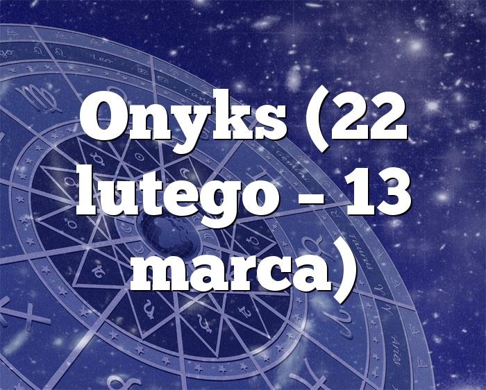 Onyks (22 lutego – 13 marca)