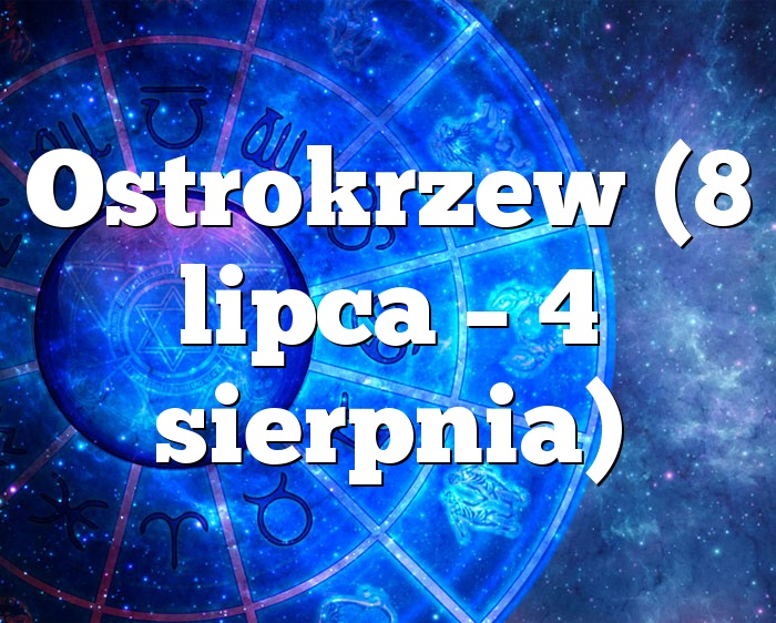 Ostrokrzew (8 lipca – 4 sierpnia)