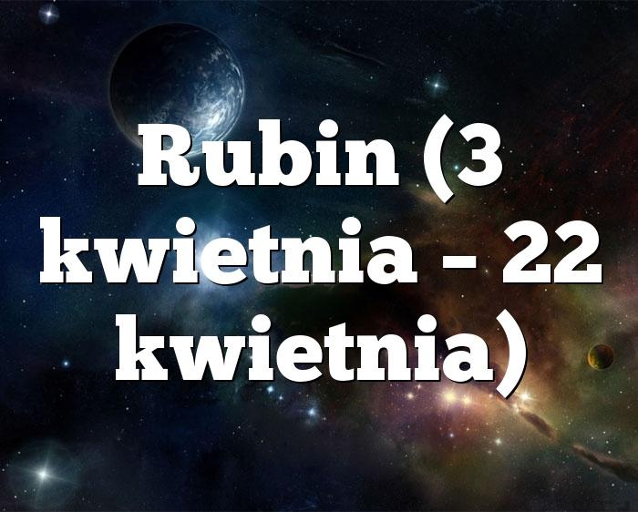 Rubin (3 kwietnia – 22 kwietnia)