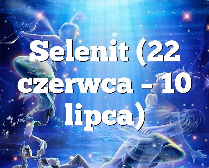 Selenit (22 czerwca – 10 lipca)