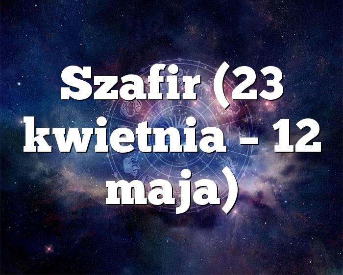 Szafir (23 kwietnia – 12 maja)