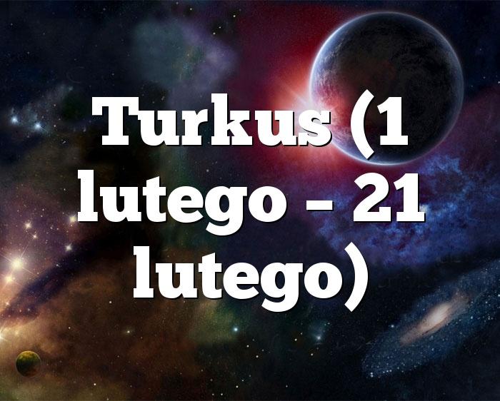 Turkus (1 lutego – 21 lutego)