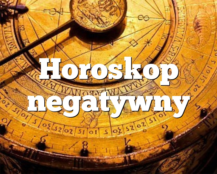 Horoskop negatywny
