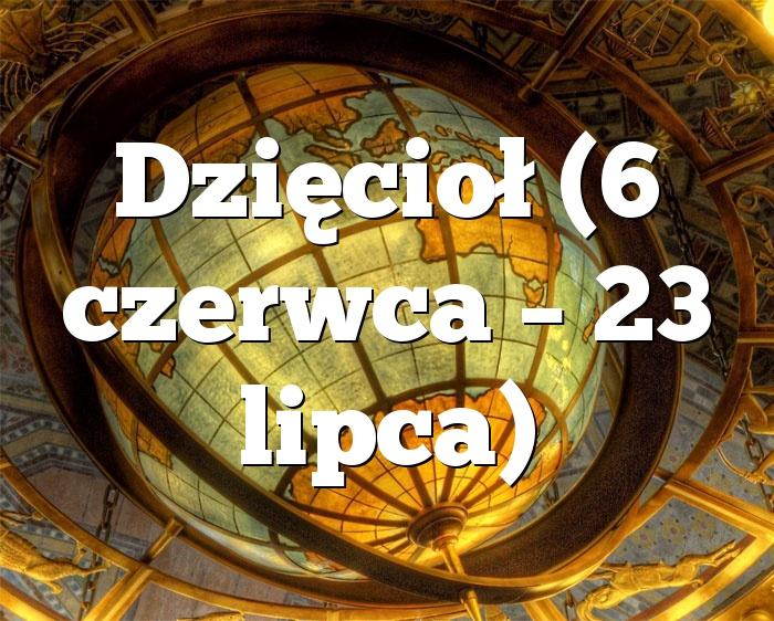 Dzięcioł (6 czerwca – 23 lipca)