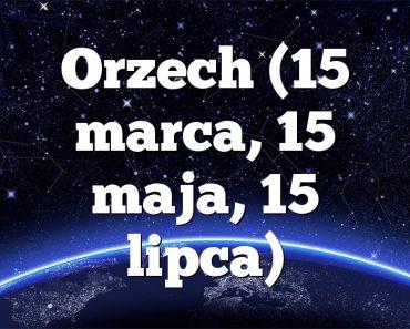 Orzech (15 marca, 15 maja, 15 lipca)