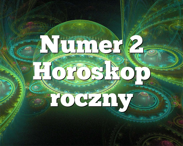 Numer 2 Horoskop roczny