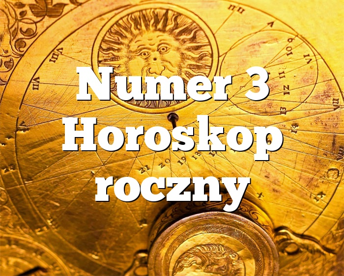 Numer 3 Horoskop roczny
