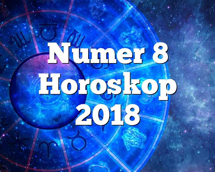 Numer 8 Horoskop 2018