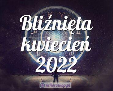Bliźnięta kwiecień 2022