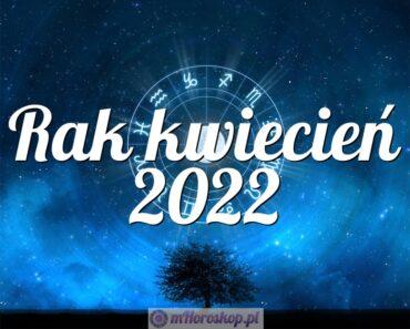 Rak kwiecień 2022