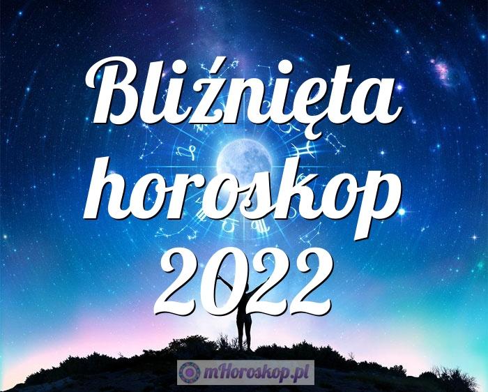 Bliźnięta horoskop 2022