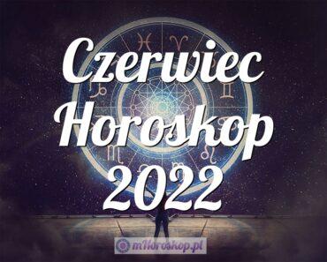 Czerwiec Horoskop 2022