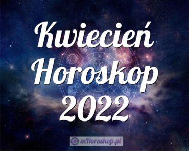 Kwiecień Horoskop 2022