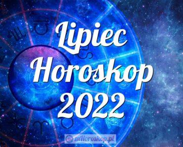 Lipiec Horoskop 2022