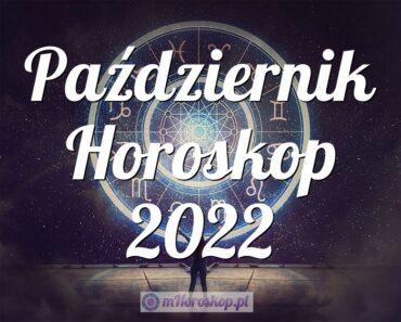 Październik Horoskop 2022