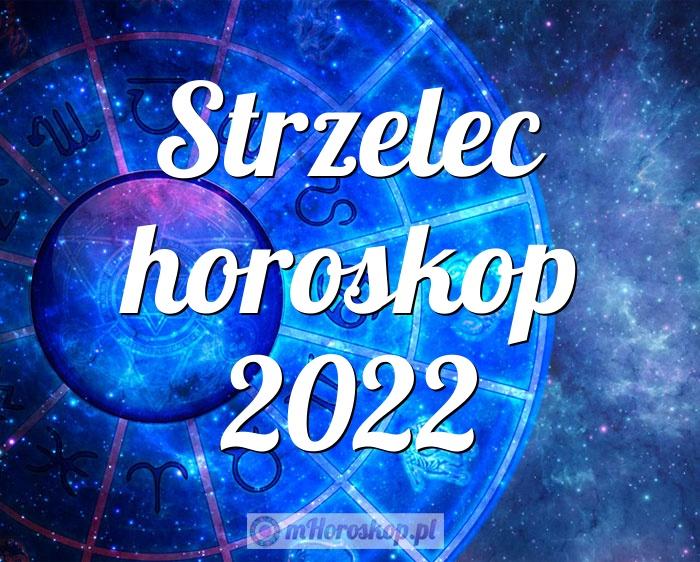 Strzelec horoskop 2022
