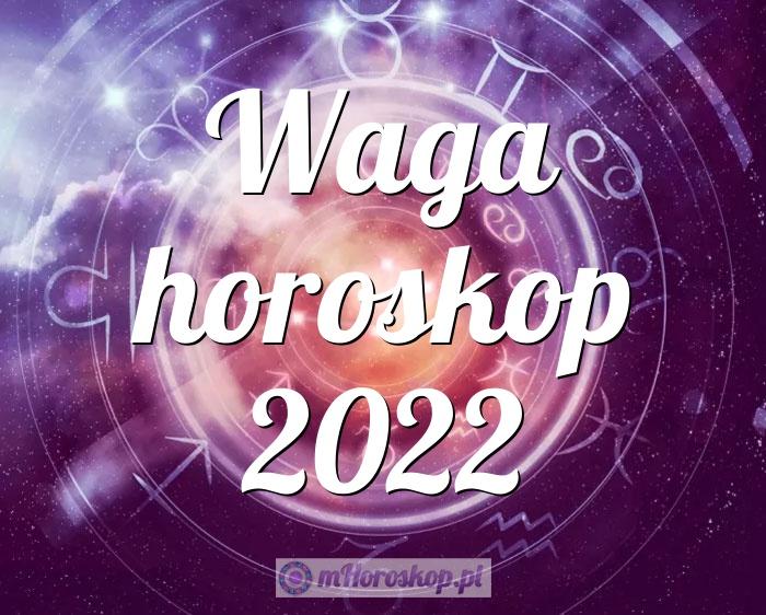 Waga horoskop 2022