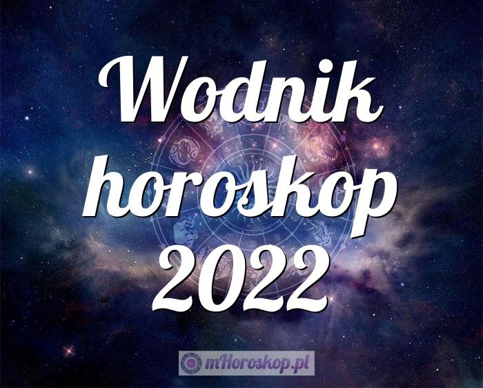 Wodnik horoskop 2022